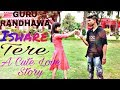 ISHARE TERE A Cute Love Story Best Romantic Video Guru Randhawa Dhvani Bhanushali mp3