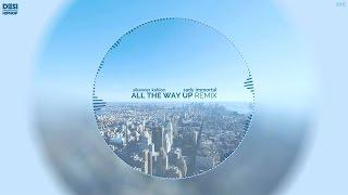All The Way Up (Remix) - Sikander Kahlon & Sady Immortal (Audio) - Desi Hip Hop Inc