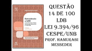LDB LEI 9.394/96: CORREÇÃO DA QUESTÃO 14 DE 100 CESPE/UNB - PROF. HAMURABI MESSEDER
