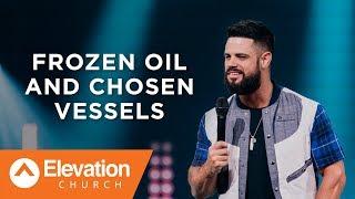 Frozen Oil and Chosen Vessels   Pastor Steven Furtick