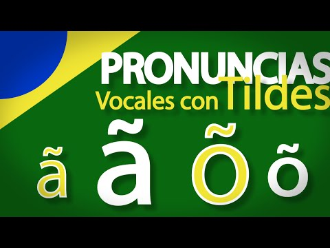 Clase 4 - Pronuncia de la Tilde Virgulilla - ã - õ -
