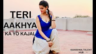 TERI AAKHYA KA YO KAJAL | DANCE choreography VIDEO | KANISHKA TALENT HUB