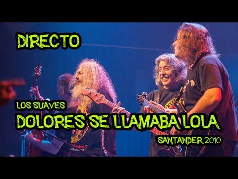 Dolores se llamaba Lola Santander 2010 . Los Suaves