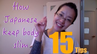 How Japanese keep our body slim, 15 tips!
