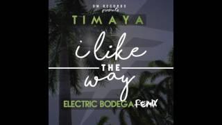Timaya - I Like The Way (Electric Bodega Remix)