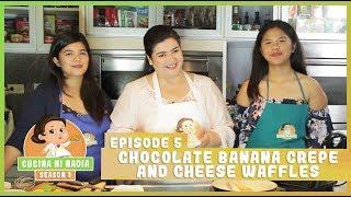 Cucina Ni Nadia 3: Chocolate Banana Crepe and Cheese Waffles | Episode 5