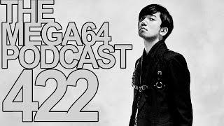 MEGA64 PODCAST: EPISODE 422