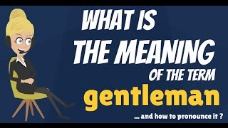 What is GENTLEMAN? What does GENTLEMAN mean? GENTLEMAN meaning & explanation