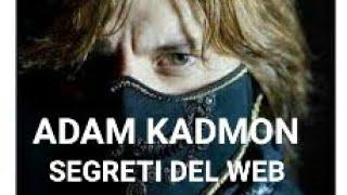 9 Adam Kadmon - Verità su come i disonesti usano il web per screditare le persone oneste