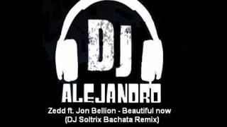 Zedd ft. Jon Bellion - Beautiful now (DJ Soltrix Bachata Remix)