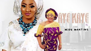 AYE KAYE  | MIDE MARTINS INTERESTING YORUBA MOVIE NOLLYWOOD MOVIE