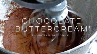 BEST Chocolate Buttercream (vegan)| ENLIGHTENED DECADENCE