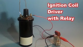 Easy High Voltage with Ignition Coil and Relay