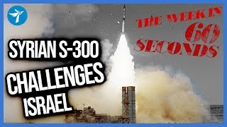Syrian S-300 challenges Israeli aspirations- This Week in 60s 8.2.19