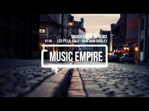Leo Ft Lil Golu - Bam Bam Bholey   Shaikh Brothers Remix   Music Empire