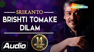 Brishti Tomake Dilam By Srikanto Acharya for Sagarika Music
