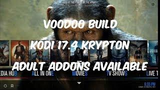 MOST COMPLETE BEST KODI 17.4 KRYPTON BUILD OCTOBER 2017 [VOODOO BUILD] ADULT ADDONS