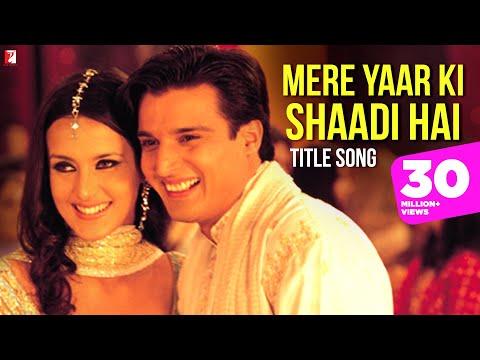 Mere Yaar Ki Shaadi Hai Full Title Song Uday Chopra Jimmy Shergill Sanjana Bipasha Basu