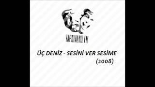 YAPAYALNIZ FM   ÜÇ DENİZ - SESİNİ VER SESİME (2008)
