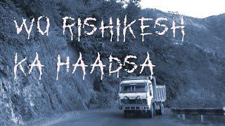 Wo Rishikesh ka haadsa | वो ऋषिकेश का हादसा  | Real Indian Horror Stories : 21💀💀💀