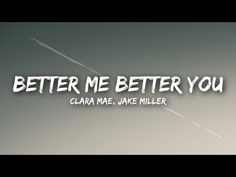 Clara Mae, Jake Miller - Better Me Better You (Lyrics  Lyrics Video)