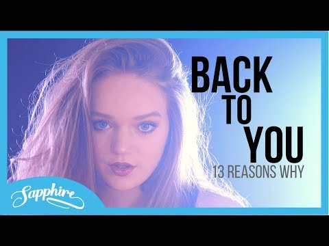 Selena Gomez - Back To You - from 13 Reasons Why | Sapphire