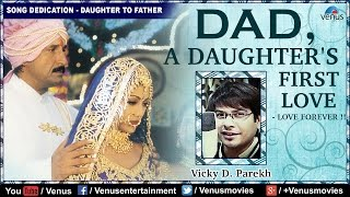 DAD -  A Daughter's First Love | Vicky D Parekh