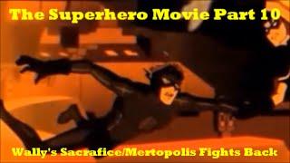 The Superhero Movie Part 10 - Wally's Sacrifice/Metropolis Fights Back