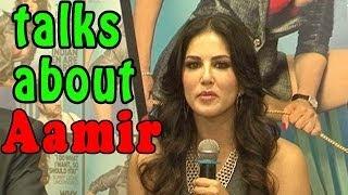 Sunny Leone talks about Aamir Khan