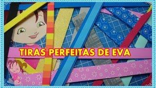 #COMO FAZER TIRAS PERFEITAS DE EVA