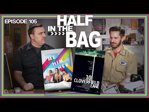 Half in the Bag Episode 105 10 Cloverfield Lane and Me Him Her