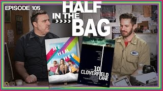 Half in the Bag Episode 105 - 10 Cloverfield Lane and Me Him Her