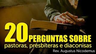 20 Perguntas sobre pastoras, presbíteras e diaconisas | Rev. Augustus Nicodemus