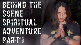 Behind The Scenes Spiritual Adventure part 1