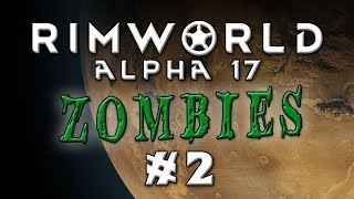 Rimworld - Alpha 17...ZOMBIELAND! - Episode 2