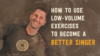 How to Use Low-Volume Exercises to Become a Better Singer