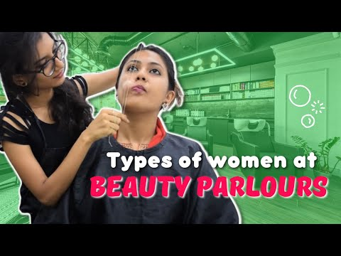 Types of Women in Parlour | Indian Parlours