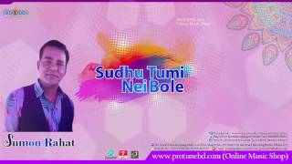 Sudhu Tumi Nei Bole  By Protune Music || Singer Sumon Rahat
