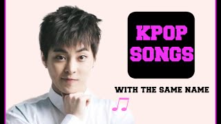 KPOP SONGS WITH THE SAME NAME