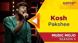 Kosh - Pakshee - Music Mojo Season 5 - KappaTV