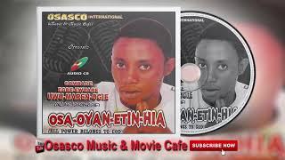Latest Edo Music Mix► Osa-Oyan-Etin-Hia by Comrade Egbewuare Uwumarenogie.