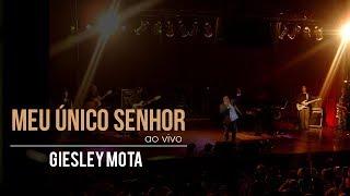 MEU ÚNICO SENHOR - GIESLEY MOTA [CD MEU SONHO]