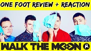 WALK THE MOON - ONE FOOT | SONG REVIEW