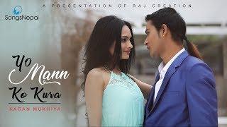 Yo Maan Ko Kura - Karan Mukhiya | New Nepali Adhunik Song 2018 / 2074