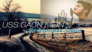 Uss Gaon Mein - Abhinav Singh | Original | New Song 2017