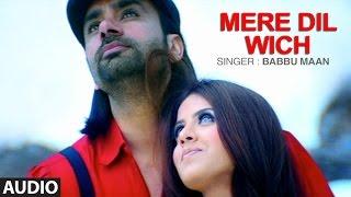 Babbu Maan: Mere Dil Wich (Full Audio Song) | Pyaas | Punjabi songs | T-Series Apna Punjab