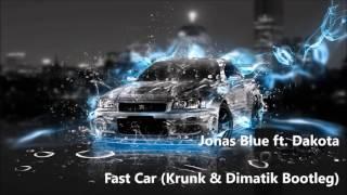 Jonas Blue ft. Dakota - Fast Car (Krunk & Dimatik Bootleg)