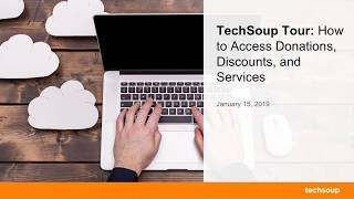 Webinar: TechSoup Tour: How to Access Donations, Discounts, and Services 2019-01-15