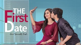 The First Date | Love Yourself First | Rey420 | Sunny K | Sheetal Gauthaman