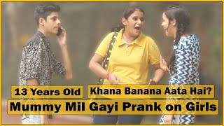 13 Years Old - Mummy Mil Gayi Prank on Cute Girls | Small Give Away | The HunGama Films